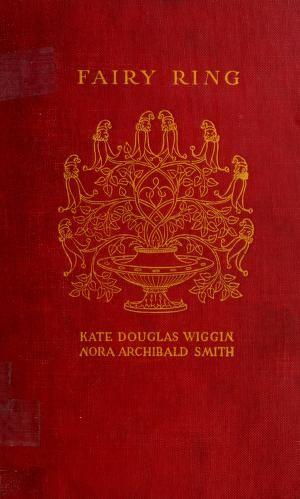 'The Fairy Ring' by Kate Douglas Wiggin & Nora Archibald Smith. Doubleday, Doran & Co.; Garden City, New York