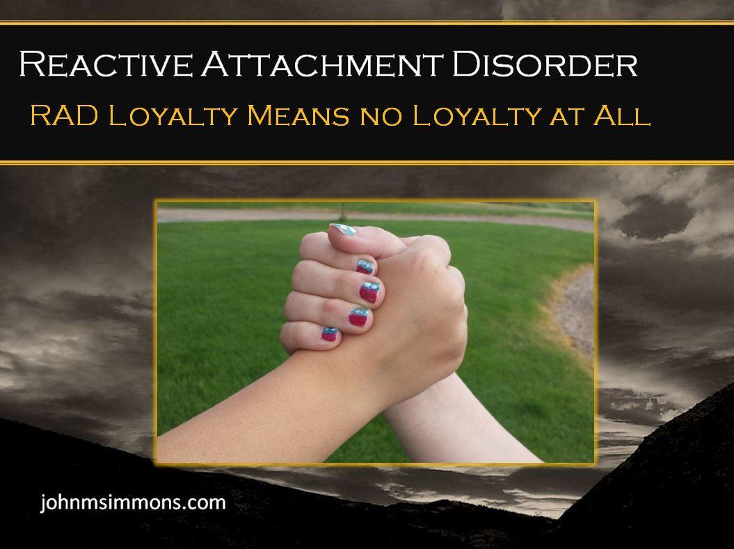 Rad Loyalty Reactive Attachment Disorder