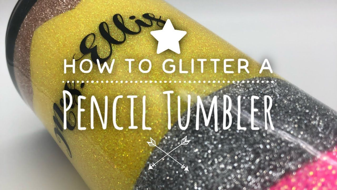 How to Glitter a Pencil Tumbler Start to Finish YouTube
