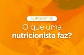 O que uma nutricionista faz? Nutricast #3