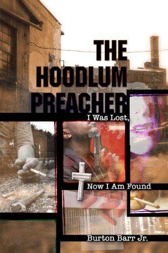 The Hoodlum Preacher: I Was Lost, Now I Am Found by Burton Barr Jr., http://www.amazon.com/dp/B004S81Z68/ref=cm_sw_r_pi_dp_JDW.qb153X4G0