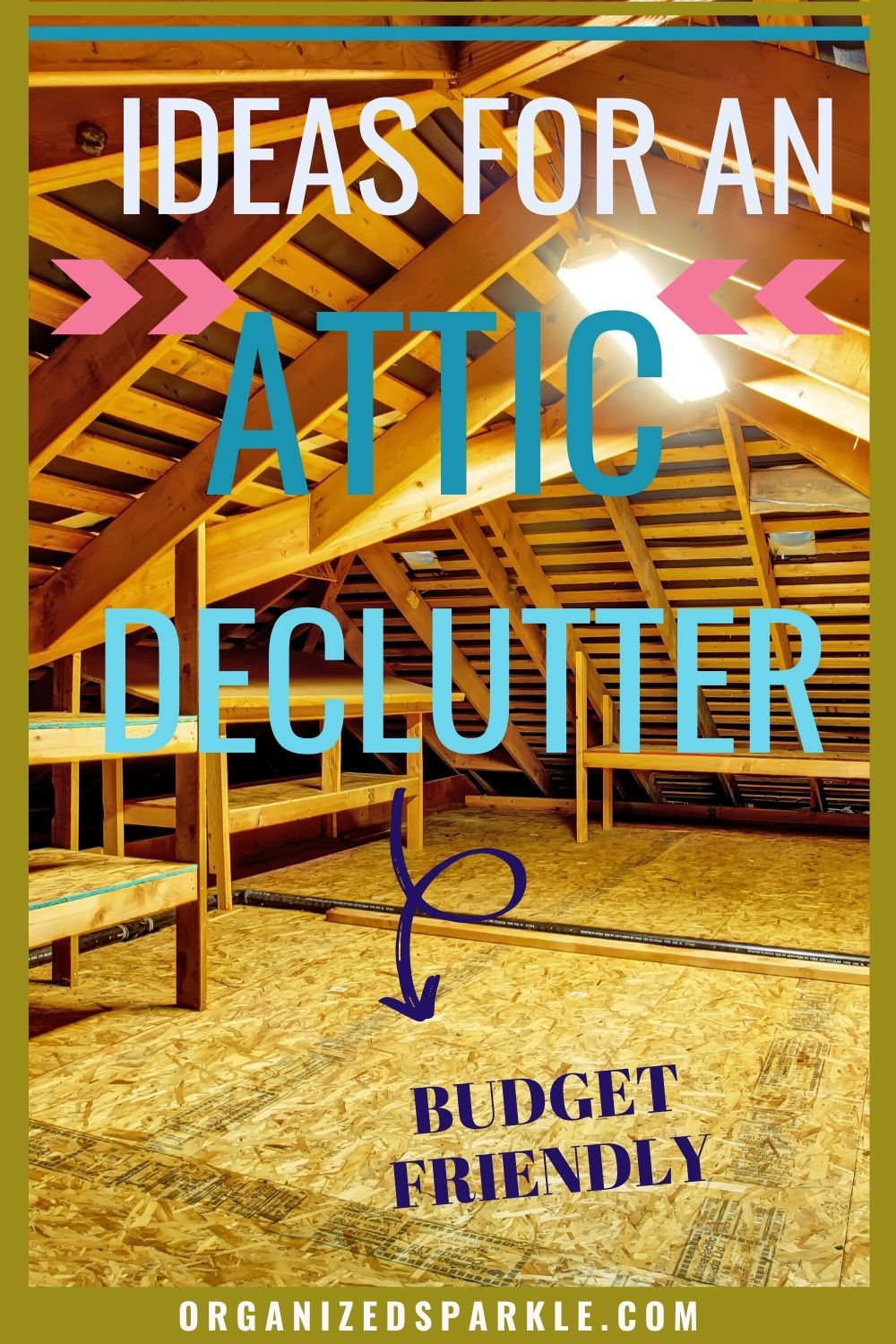 How To Organize The Attic Tips For Decluttering Your Attic In 2020 Attic Organization Attic Storage Solutions Declutter