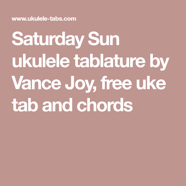 Saturday Sun Ukulele Tablature By Vance Joy Free Uke Tab And Chords