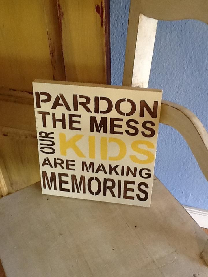 Real kids make messy memories.  Love this sign from Bee Chic on Facebook!
