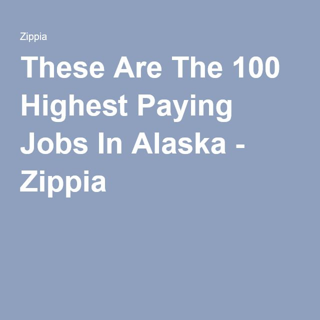 These Are The 100 Highest Paying Jobs In Alaska Paying Jobs High Paying Jobs Good Paying Jobs