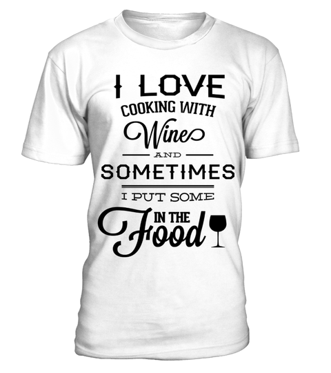 e1f3fe9d I Love Cooking With Wine And Sometimes I Put Some In The Food Typography Men  Tees