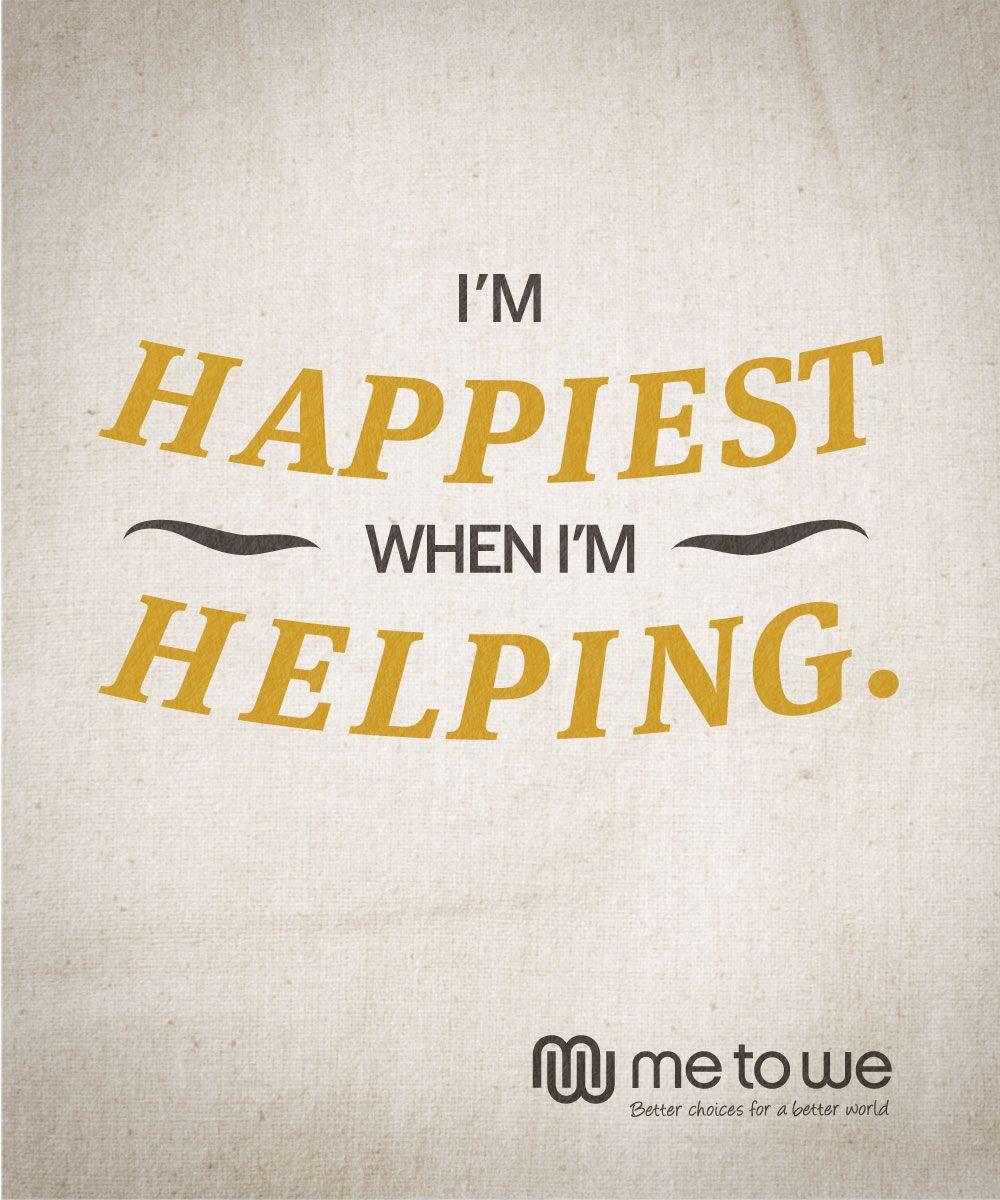 I'm happiest when I'm helping. volunteer Volunteer