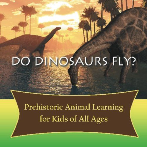 Do Dinosaurs Fly? Prehistoric Animal Learning for Kids of All Ages | DinosaurGifts.com #prehistoricanimals