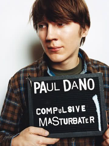 paul dano ~ compulsive masturbater- haha I figured he did that. He's a good actor anyway. haha