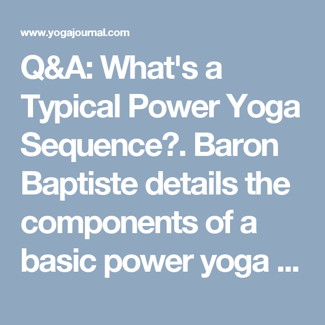Q A What S A Typical Power Yoga Sequence Power Yoga Yoga Sequences How To Do Yoga