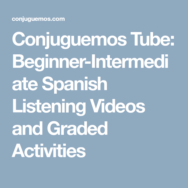 Conjuguemos Tube Beginner-Intermediate Spanish Listening -6767