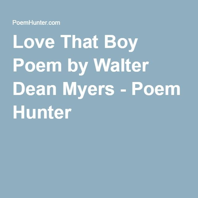 Love that boy poem by walter dean myers poem hunter love that love that boy poem by walter dean myers this poem is the poem that jack based his poem love that dog off of he fell in love with mr myers and even fandeluxe Image collections
