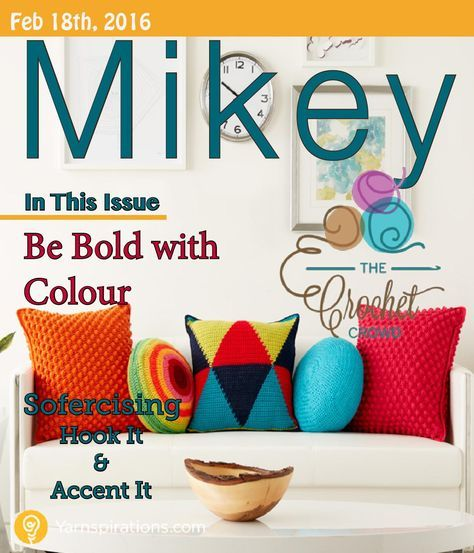 Mikey Magazine: Feb 18, 2016  It's all about colour and home decor. Inside this crochet magazine you will find accent pillows, throws and friendly advice from Diva Dan for decorating your sofa.