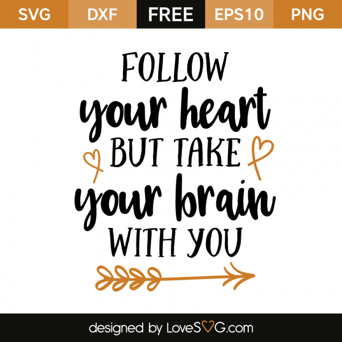 Follow Your Heart But Take Your Brain With You - Lovesvg.com
