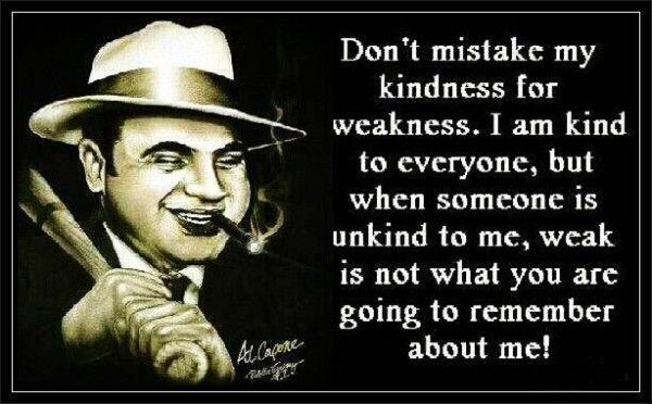 Don't Mistake My Kindness For Weakness, I Am Kind To