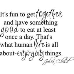Great Advice From Julia Child About Enjoying Family Meals Together TheFamilyDinner Quote