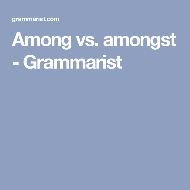 among vs amongst grammarist understanding basic english grammar