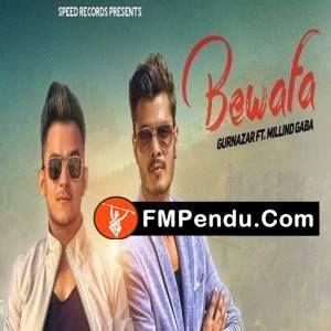 Bewafa Ft Millind Gaba Gurnazar Mp3 Song Download Fmpendu Com Mp3 Song Mp3 Song Download Songs