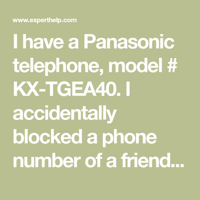 Panasonic Phone Number >> I Have A Panasonic Telephone Model Kx Tgea40 I Accidentally