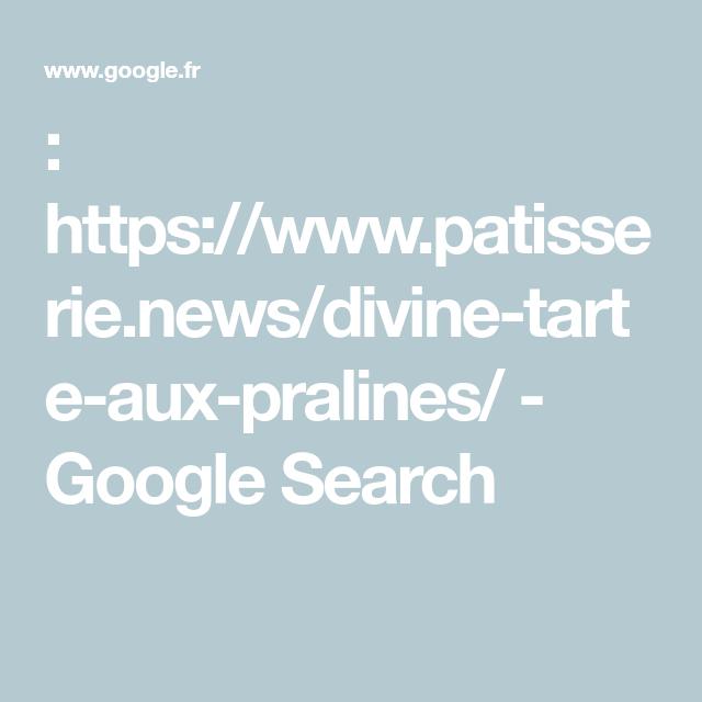 : https://www.patisserie.news/divine-tarte-aux-pralines/ - Google Search