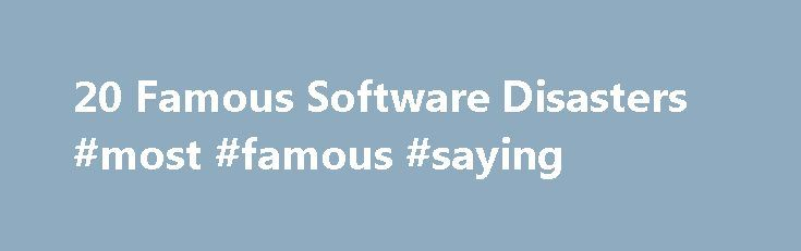 20 famous software disasters 20 Famous Software Disasters #most #famous #saying http://quote ...