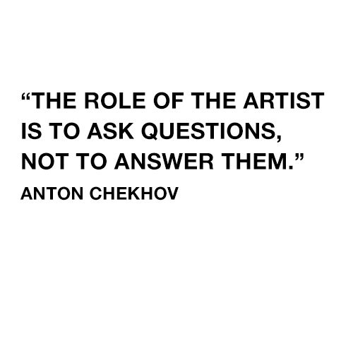 The role of the artist is to ask questions not answer them the role of the artist is to ask questions not answer them malvernweather
