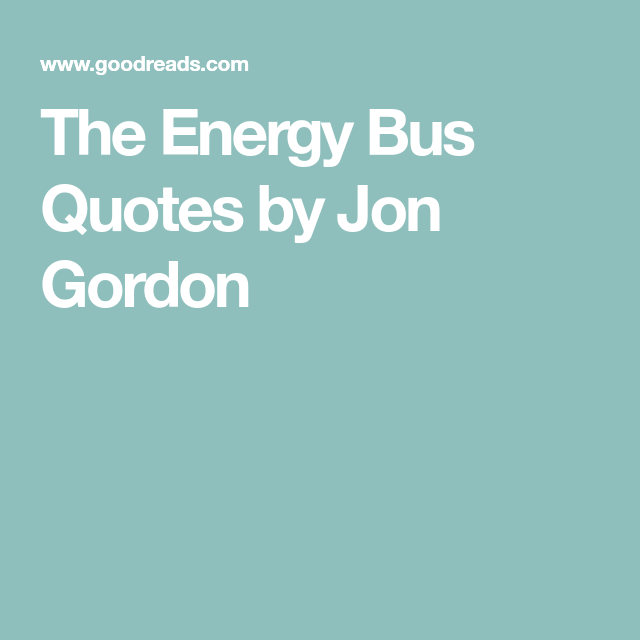 The Energy Bus Quotes By Jon Gordon Quotes Energy Bus Quotes Awesome The Energy Bus Quotes