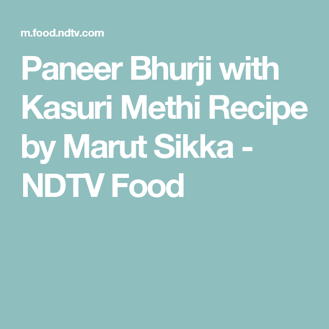 Paneer bhurji with kasuri methi recipe by marut sikka ndtv food food forumfinder Gallery