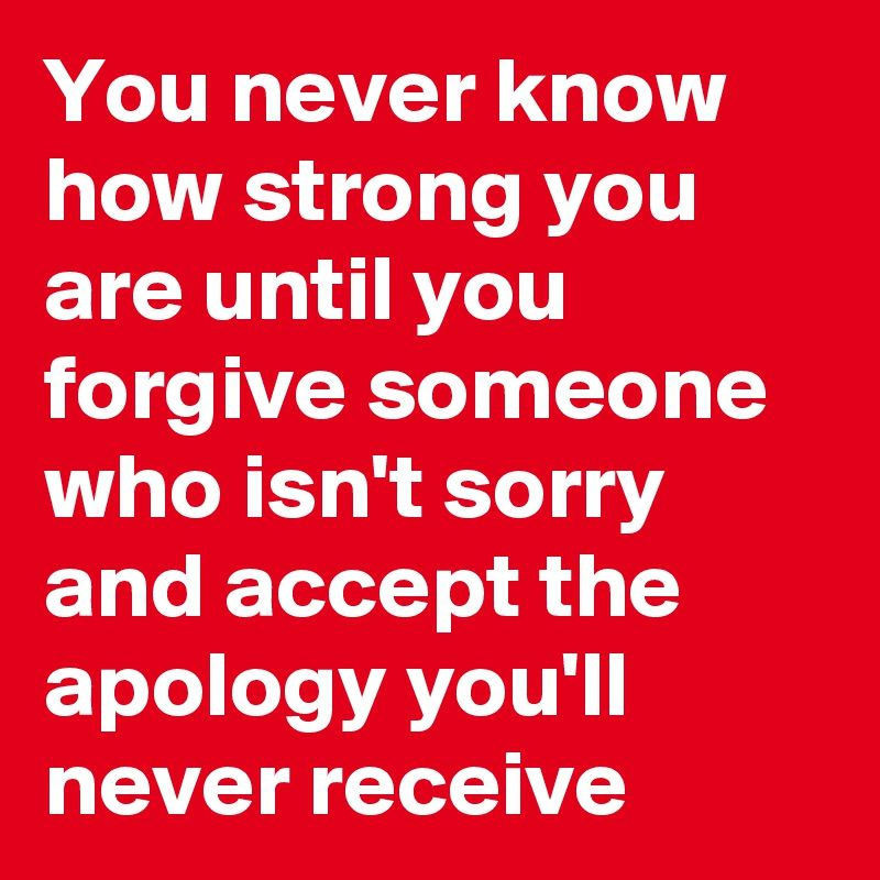 Time to forgive someone who isn\'t sorry and accept the apology you ...