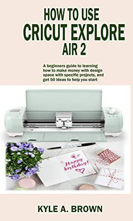 [Get Book]: How to use Cricut explore air 2: A beginners guide to learning how to make money with de #cricutexploreair2projects [Read Book] How to use Cricut explore air 2: A beginners guide to learning how to make money with design space with specific projects, and get 50 ideas to help you start. Author Kyle A. Brown, #ChickLit #Kindle #Bibliophile #BookWorld #WomensFiction #WhatToRead #Suspense #Nonfiction #BookPhotography #cricutexploreair2projects [Get Book]: How to use Cricut explore air 2: #cricutexploreair2projects