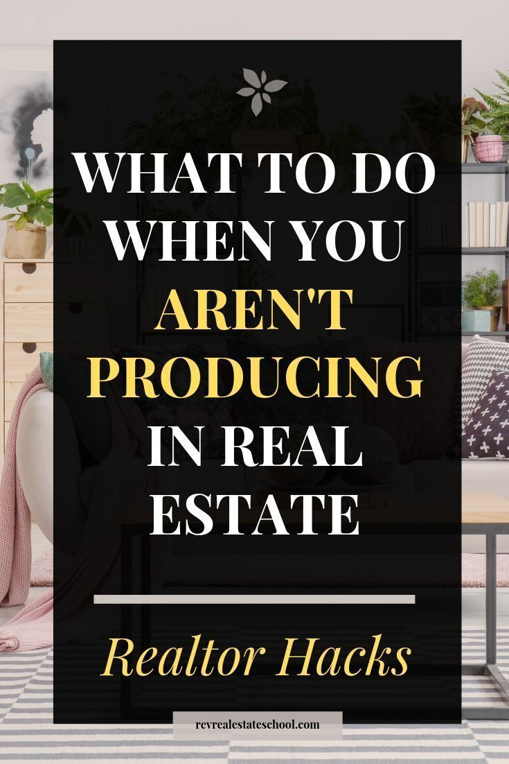 What To Do When You Aren't Producing in Real Estate — Rev Real Estate School