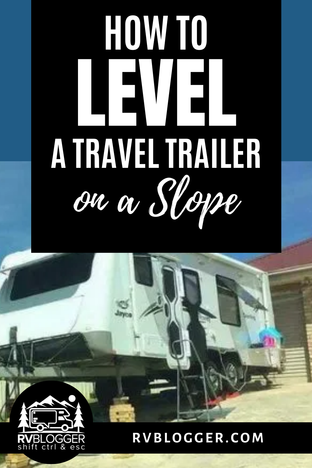 How To Level A Travel Trailer On A Slope Rvblogger Travel Trailer Trailer Travel