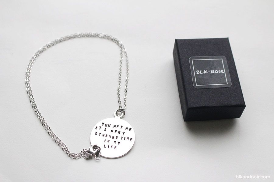 YOU MET ME AT A VERY STRANGE TIME IN MY LIFE NECKLACE