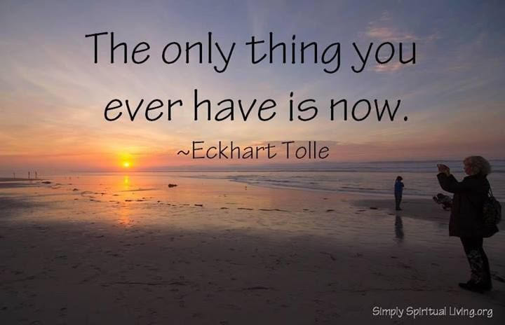 Eckhart Tolle quote. Now.