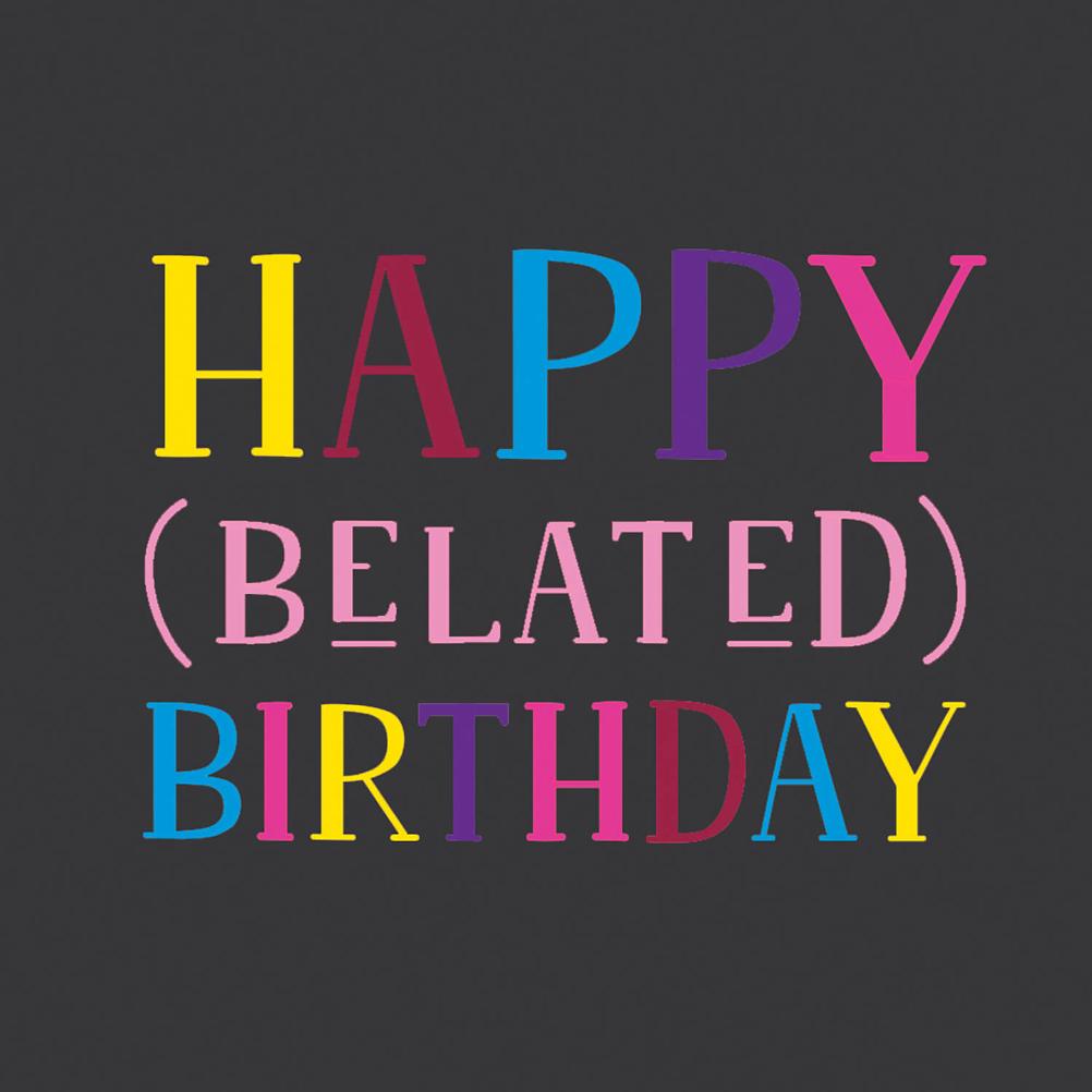Belated Birthday Birthday Card Free Greetings Island Birthday Greetings Friend Belated Birthday Belated Birthday Funny