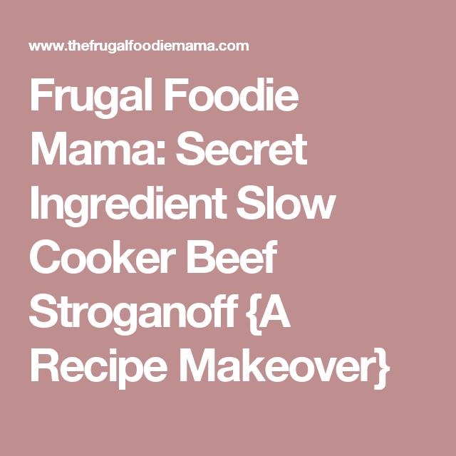 Frugal Foodie Mama: Secret Ingredient Slow Cooker Beef Stroganoff {A Recipe Makeover}
