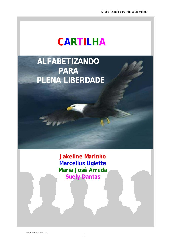 Alfabetizando para Plena Liberdade  CARTILHA ALFABETIZANDO PARA PLENA LIBERDADE  Jakeline Marinho Marcellus Ugiette Maria ...