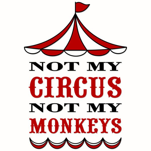 Not My Circus Not My Monkeys Cuttable Designs Not My Circus Circus Monkey Shirt