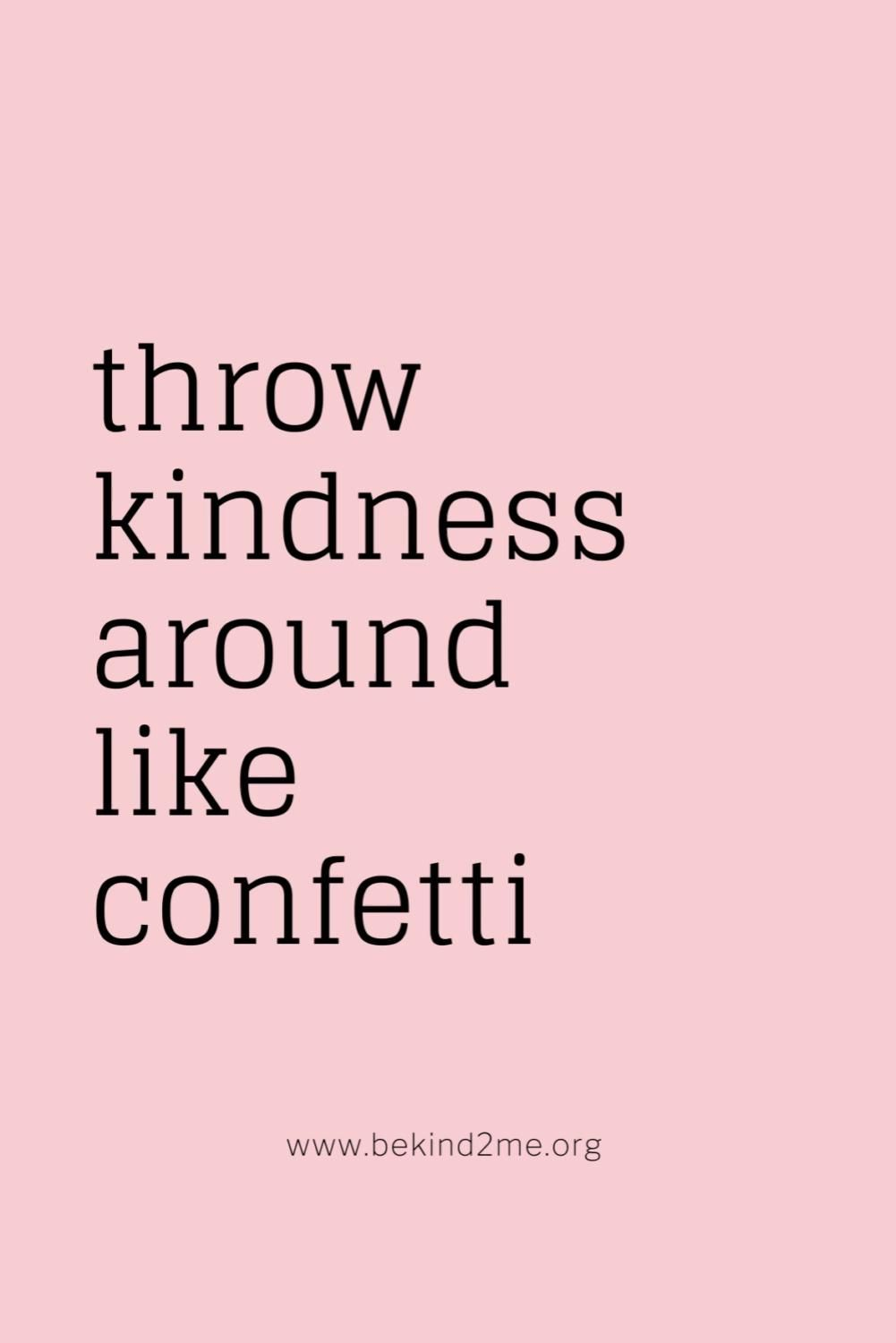 Inspirational Quotes   throw kindness around like confetti ....