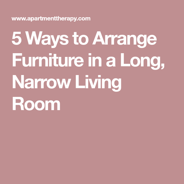 5 Ways to Arrange Furniture in a Long, Narrow Living Room | Narrow ...