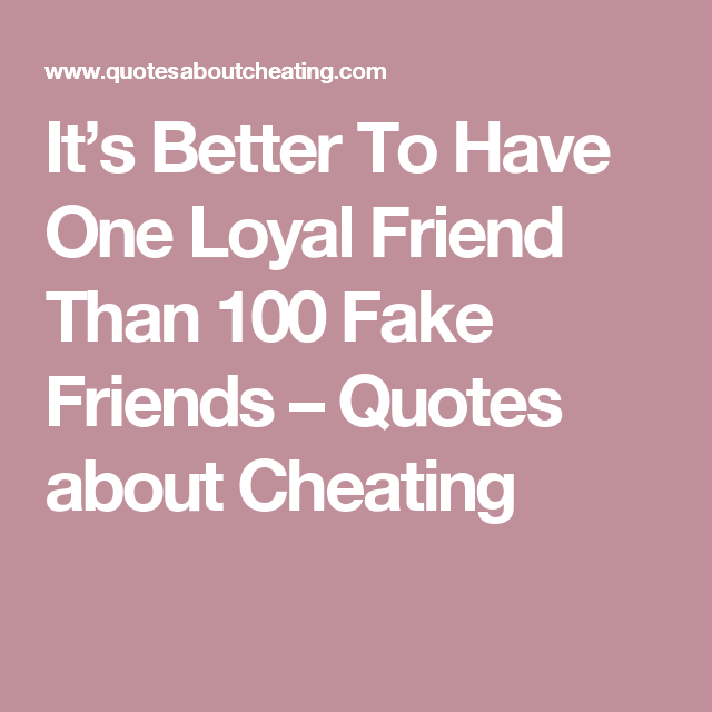 It\'s Better To Have One Loyal Friend Than 100 Fake Friends ...