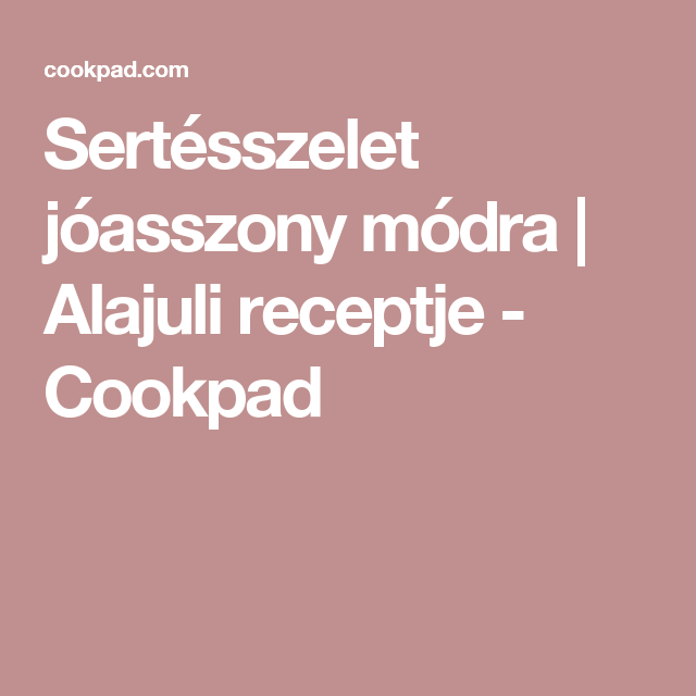 Sertésszelet jóasszony módra | Alajuli receptje - Cookpad