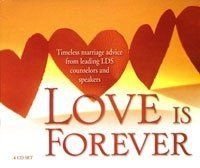 Love is Forever: Timeless Marriage Advice from Leading LDS Counselors  by Various Authors