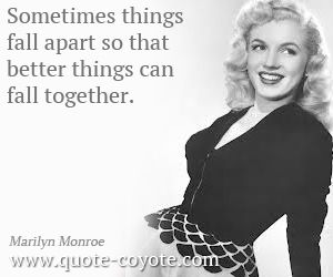 Marilyn Monroe Quotes Sometimes Things Fall Apart So That Better Things Can Fall Together Jpg 300 250 Marilyn Monroe Quotes Marilyn Monroe Marilyn