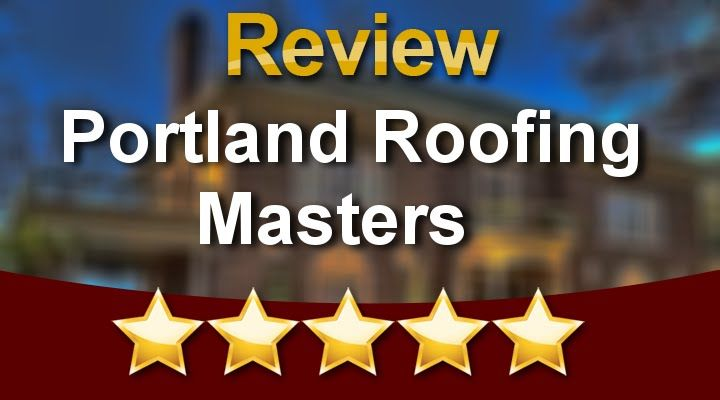 Portland Roofing Masters Perfect Five Star Review by Earl E.