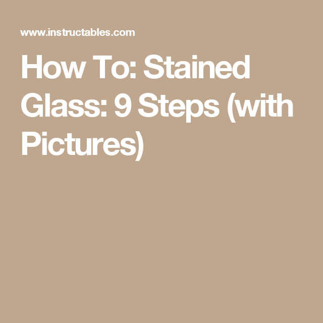 How To: Stained Glass: 9 Steps (with Pictures)