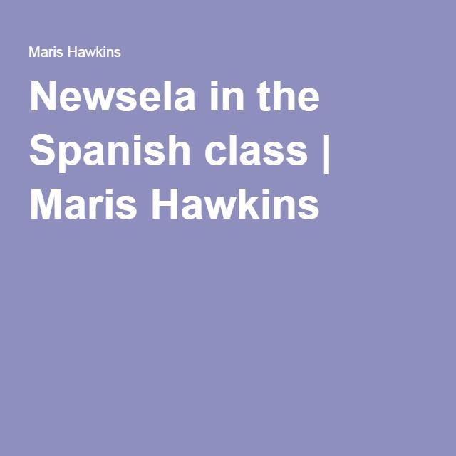 Newsela in the Spanish class   Maris Hawkins