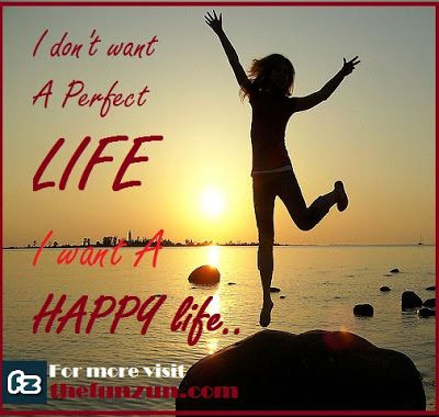 I Dont Want A Perfect Life I Want A Happy Life Dont Want A Perfect Life I Want A Happy Life Facebook Status