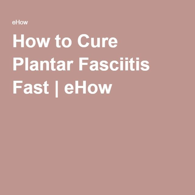 How to Cure Plantar Fasciitis Fast | eHow