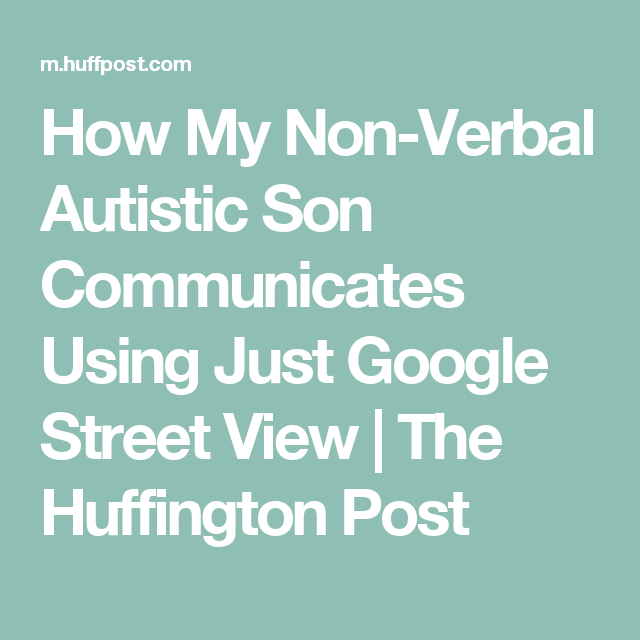 How My Non Verbal Autistic Son Communicates Using Just Google Street